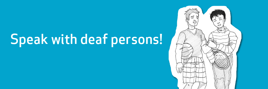 Speak with deaf persons!